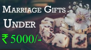 marriage gifts for friends budget rs 5000
