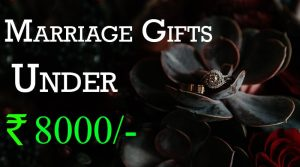 marriage gifts for friends budget rs 8000